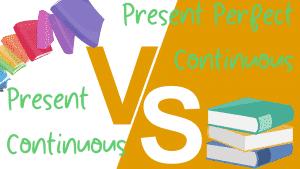 Present Continuous Present Perfect Continuous